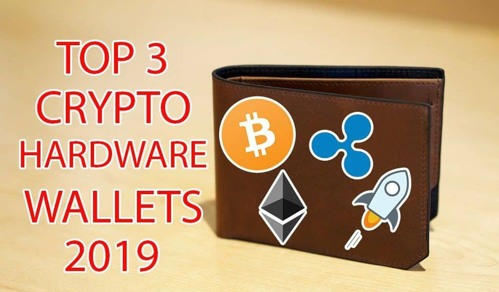 Top 3 Cryptocurrency Hardware Wallets 2019