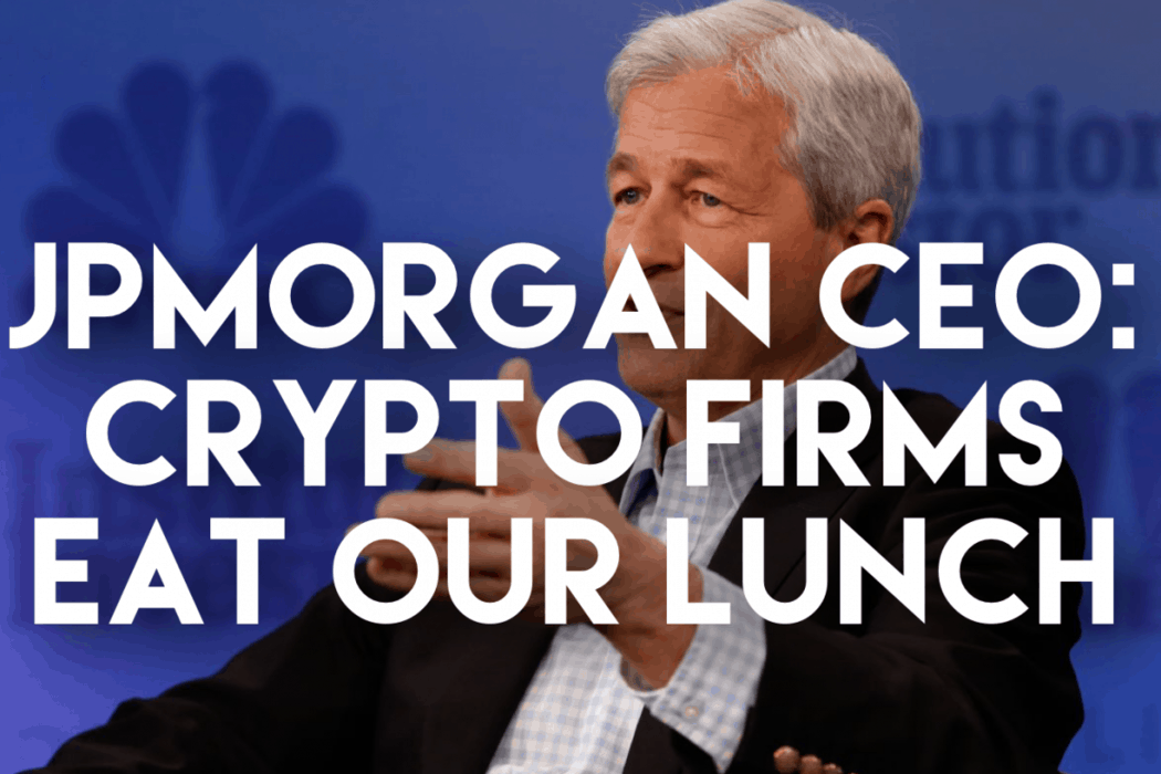 JPMorgan Chase CEO: Crypto Firms Want To Eat Our Lunch